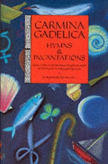 Carmina Gadelica : Hymns and Incantations, Paperback / softback Book