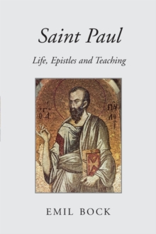 Saint Paul : Life, Epistles and Teaching, Paperback / softback Book