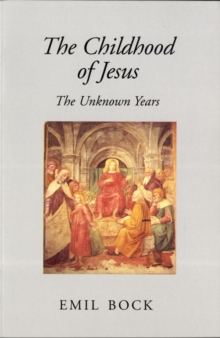 The Childhood of Jesus : The Unknown Years, Paperback Book