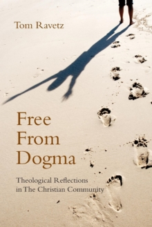 Free from Dogma : Theological Reflections in the Christian Community, Paperback / softback Book