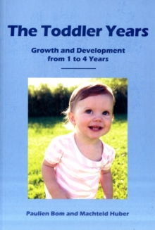 The Toddler Years : Growth and Development from 1 to 4 Years, Paperback Book