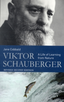 Viktor Schauberger : A Life of Learning from Nature, Paperback Book