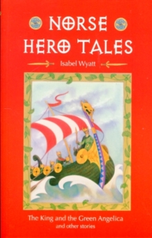 Norse Hero Tales : The King and the Green Angelica and Other Stories, Paperback / softback Book