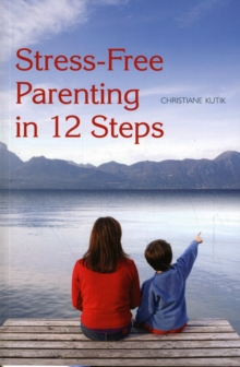 Stress-Free Parenting in 12 Steps, Paperback / softback Book