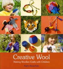 Creative Wool : Making Woollen Crafts with Children, Paperback / softback Book