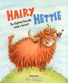Hairy Hettie : The Highland Cow Who Needs a Haircut!, Paperback / softback Book
