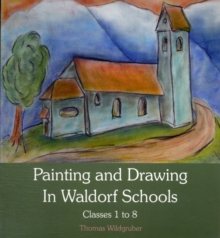 Painting and Drawing in Waldorf Schools : Classes 1 to 8, Paperback Book