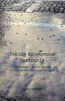 Taking Appearance Seriously : The Dynamic Way of Seeing in Goethe and European Thought, Paperback Book