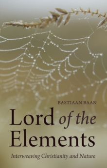 Lord of the Elements : Interweaving Christianity and Nature, Paperback / softback Book