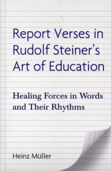 Report Verses in Rudolf Steiner's Art of Education : Healing Forces in Words and Their Rhythms, Paperback Book