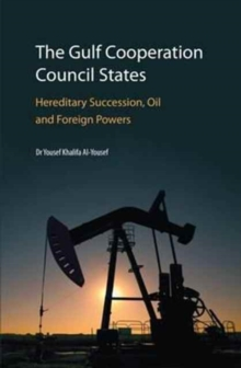 The Gulf Cooperation Council States: Hereditary Succession, Oil and Foreign Powers, Hardback Book