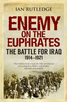 Enemy on the Euphrates : The Battle for Iraq, 1914-1921, Paperback Book