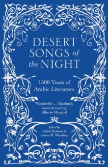 Desert Songs of the Night : 1500 Years of Arabic Literature, Paperback Book