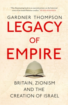 Legacy of Empire : Britain, Zionism and the Creation of Israel, Hardback Book