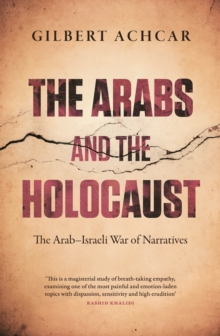 The Arabs and the Holocaust : The Arab-Israeli War of Narratives, Paperback Book