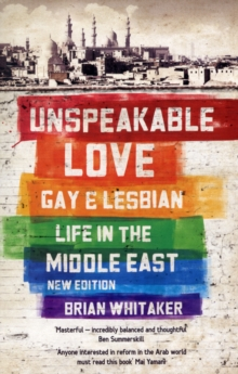 Unspeakable Love : Gay and Lesbian Life in the Middle East, Paperback Book