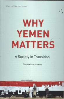 Why Yemen Matters : A Society in Transition, Paperback / softback Book