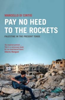 Pay No Heed to the Rockets : Palestine in the Present Tense, Paperback / softback Book