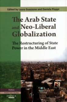 The Arab State and Neo-liberal Globalization : The Restructuring of State Power in the Middle East, Paperback / softback Book