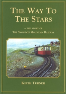 Way to the Stars, The - Story of the Snowdon Mountain Railway, The, Paperback / softback Book