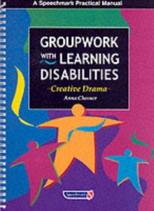 Groupwork with Learning Disabilities : Creative Drama, Paperback Book