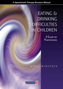 Eating and Drinking Difficulties in Children : A Guide for Practitioners, Paperback / softback Book