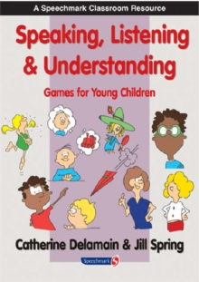 Speaking, Listening and Understanding : Games for Young Children, Paperback Book