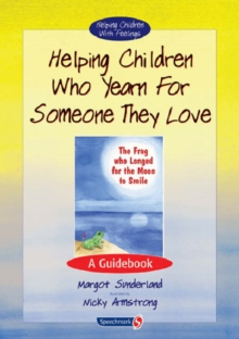 Helping Children Who Yearn for Someone They Love : A Guidebook, Paperback / softback Book