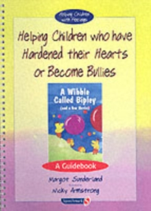Helping Children Who Have Hardened Their Hearts or Become Bullies : A Guidebook, Paperback / softback Book