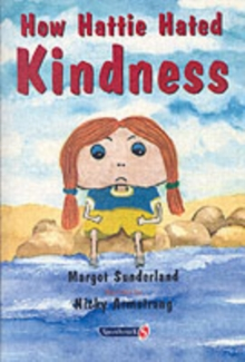 How Hattie Hated Kindness : A Story for Children Locked in Rage of Hate, Paperback Book