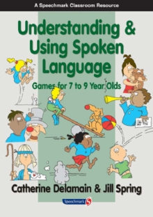 Understanding and Using Spoken Language : Games for 7 to 9 Year Olds, Paperback Book