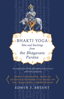 Bhakti Yoga : Tales and Teachings from the Bhagavata Purana, Paperback Book