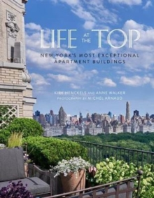Life at the Top : New York's Most Exceptional Apartment Buidings, Hardback Book