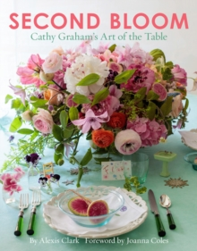Second Bloom : Cathy Graham's Art of the Table, Hardback Book
