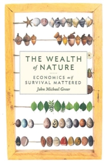 The Wealth of Nature : Economics as if Survival Mattered, Paperback / softback Book