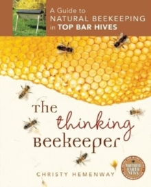 The Thinking Beekeeper : A Guide to Natural Beekeeping in Top Bar Hives, Paperback / softback Book