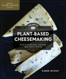 The Art of Plant-Based Cheesemaking : How to Craft Real, Cultured, Non-Dairy Cheese, Paperback / softback Book