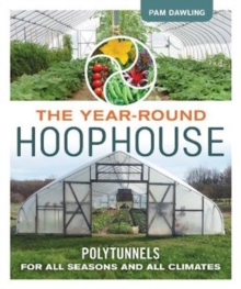 The Year-Round Hoophouse : Polytunnels for All Seasons and All Climates, Paperback / softback Book