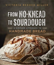 From No-knead to Sourdough : A Simpler Approach to Handmade Bread, Paperback / softback Book