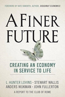 A Finer Future : Creating an Economy in Service to Life, Hardback Book