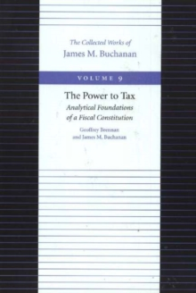 The Power to Tax : Analytical Foundations of a Fiscal Constitution, Paperback / softback Book