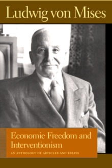 Economic Freedom and Interventionism : An Anthology of Articles and Essays, Paperback / softback Book