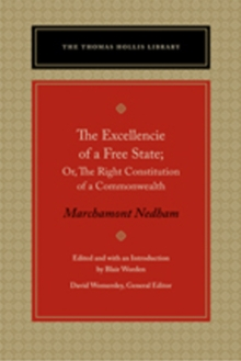 The Excellencie of a Free State : Or, the Right Constitution of a Commonwealth, Hardback Book