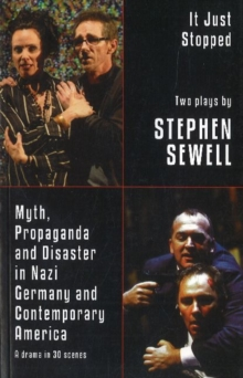 Myth, Propaganda and Disaster in Nazi Germany and Contemporary America and It Just Stopped: Two plays, Paperback / softback Book