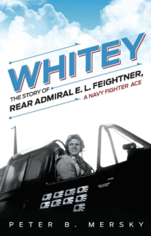 Whitey : The Story of Rear Admiral E.L. Feightner, a Naval Fighter Ace, EPUB eBook