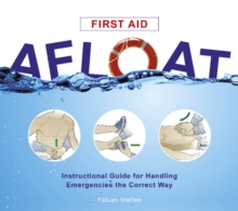 First Aid Afloat: Instructional Guide for Handling Emergencies the Correct Way, Spiral bound Book