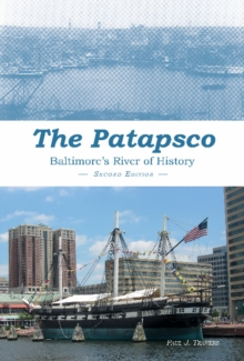 Patapsco : Baltimore's River of History, Hardback Book