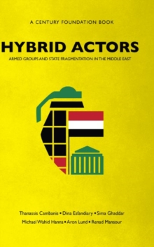 Hybrid Actors : Armed Groups and State Fragmentation in the Middle East, Paperback / softback Book