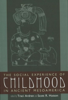 The Social Experience of Childhood in Ancient Mesoamerica, Hardback Book