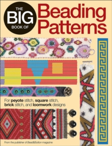 The Big Book of Beading Patterns : For Peyote Stitch, Square Stitch, Brick Stitch, and Loomwork Designs, Paperback / softback Book